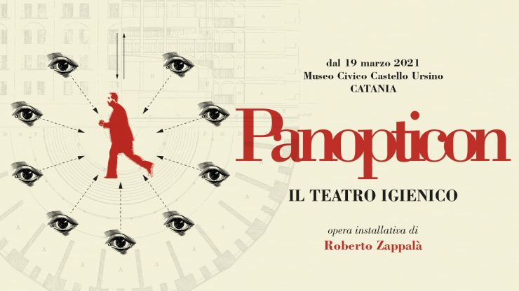 Panopticon / il teatro igienico dal 19 marzo al 17 aprile 2021 | Museo Civico Castello Ursino, Catania